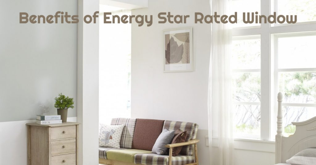 Benefits of Energy Star Rated Window