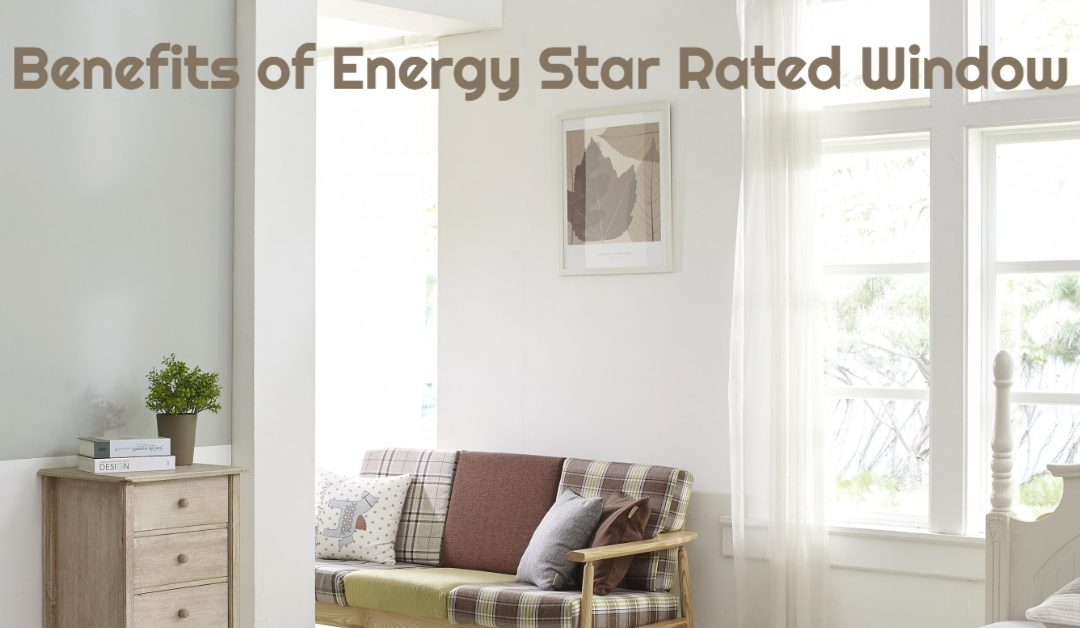 The Benefits Energy Star Rated Window