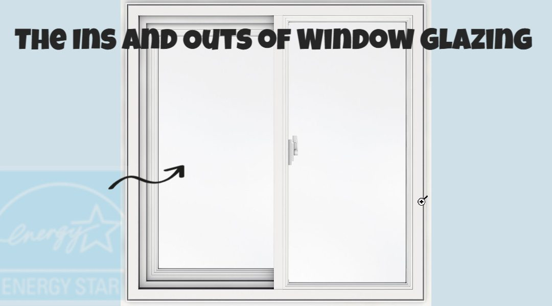 The Ins and Outs of Window Glazing
